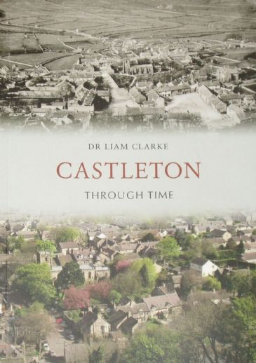 Castleton Through Time, by Liam Clarke